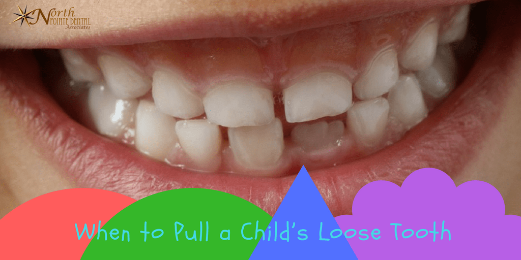 When To Pull A Child S Loose Tooth North Pointe Dental