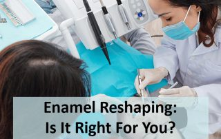 Enamel Reshaping: Is It Right For You