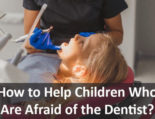 How to Help Children Who Are Afraid of the Dentist