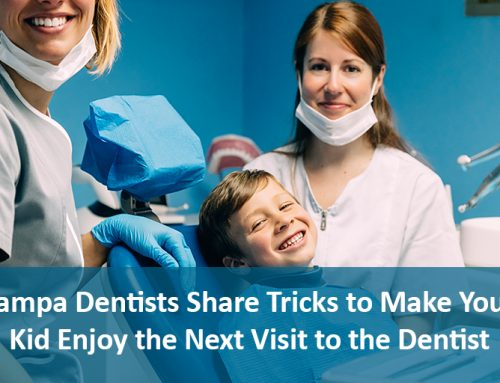 Tampa Dentists Share Tricks to Make Your Kid Enjoy the Next Visit to the Dentist