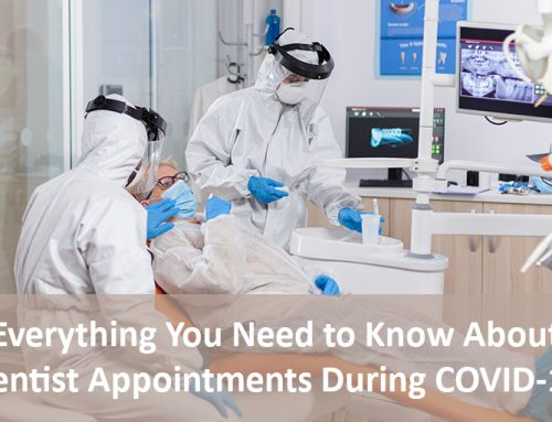 Everything You Need to Know About Dentist Appointments During COVID-19